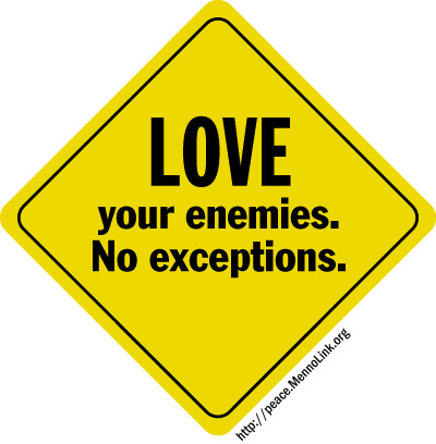 love your enemy!  No exceptions.
