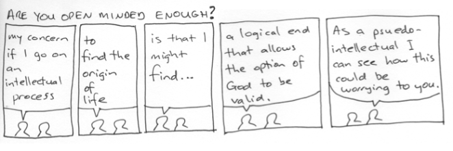 as an psuedo-intellectual are you open minded enough to explore God as an option?